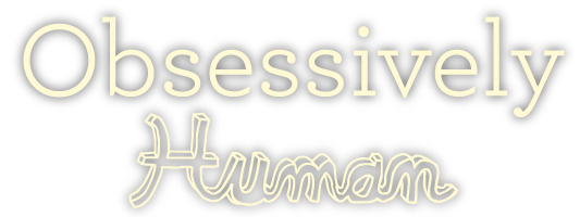 Obsessively Human